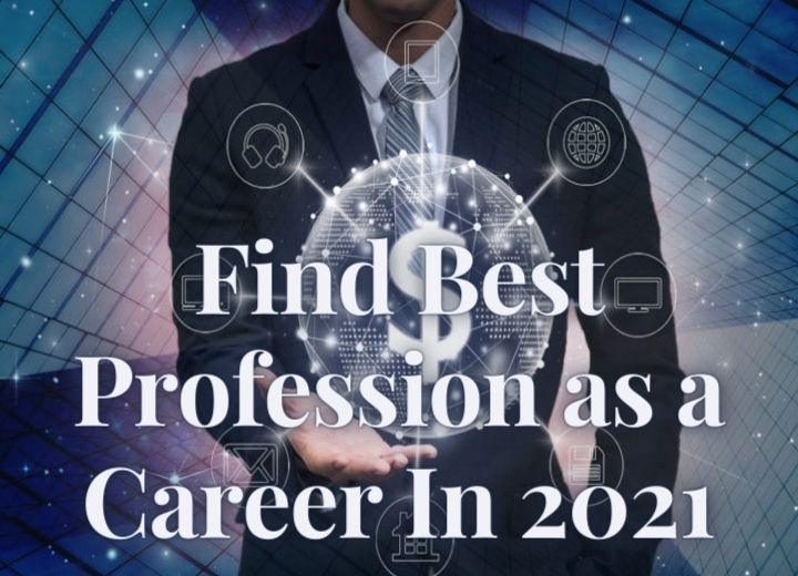 Find Best Profession as a Career In 2021